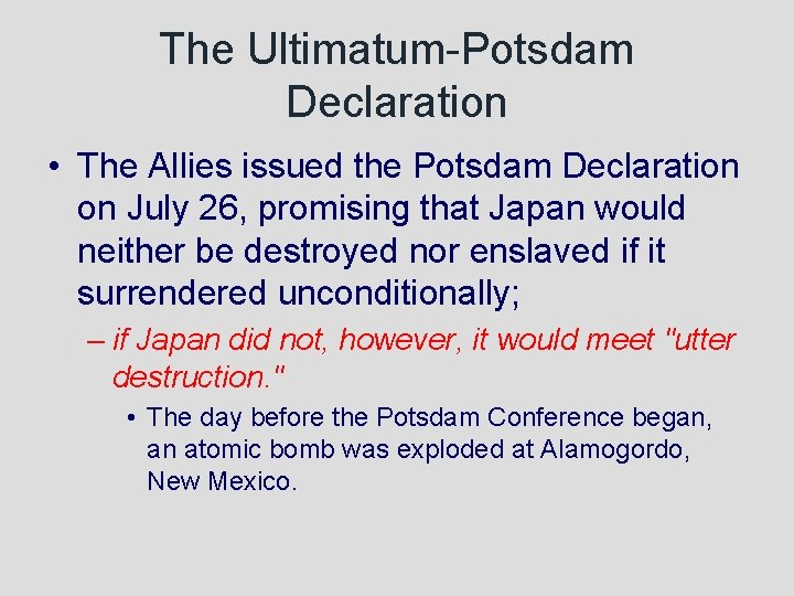 The Ultimatum-Potsdam Declaration • The Allies issued the Potsdam Declaration on July 26, promising