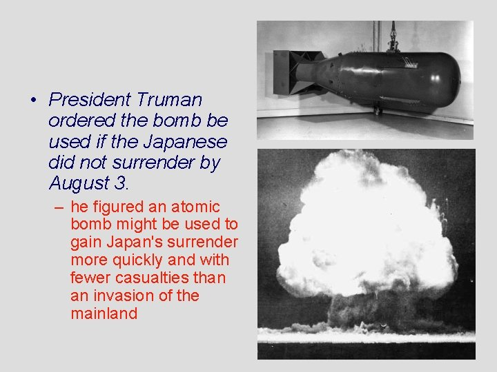 • President Truman ordered the bomb be used if the Japanese did not