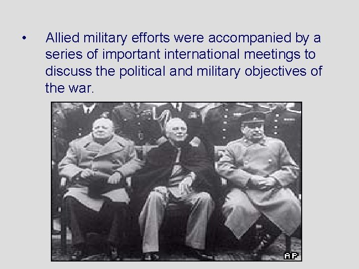 • Allied military efforts were accompanied by a series of important international meetings