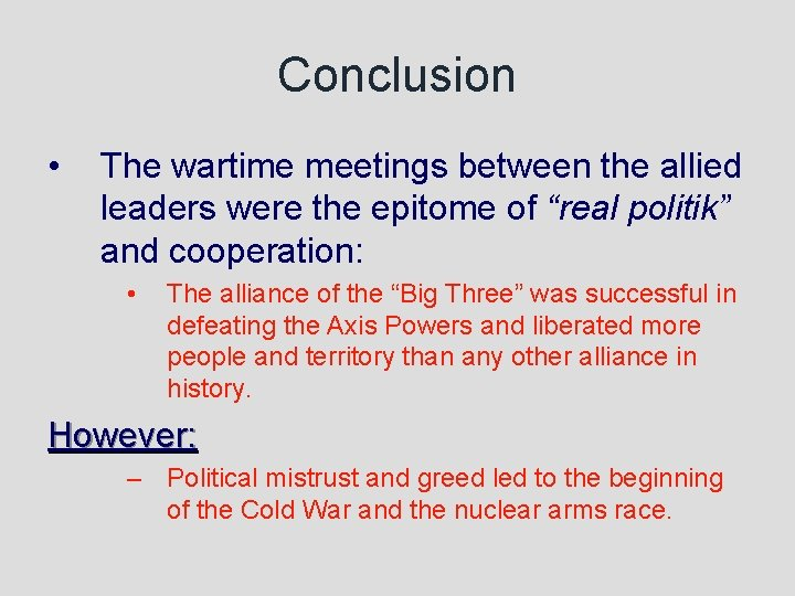 """Conclusion • The wartime meetings between the allied leaders were the epitome of """"real"""