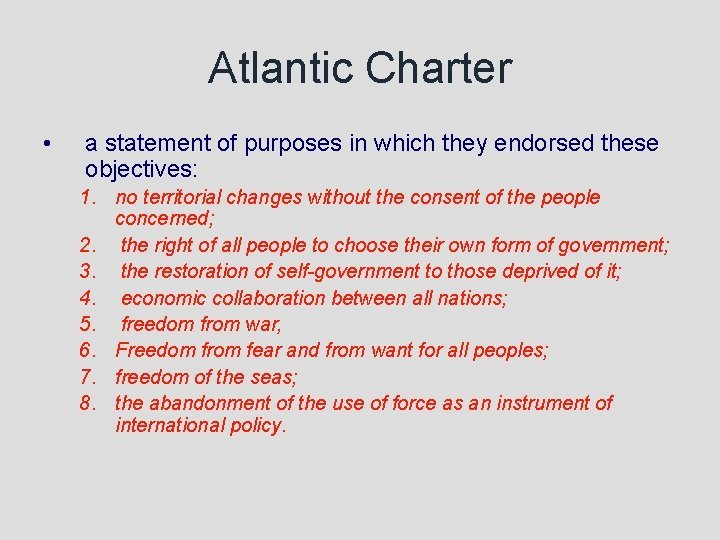 Atlantic Charter • a statement of purposes in which they endorsed these objectives: 1.