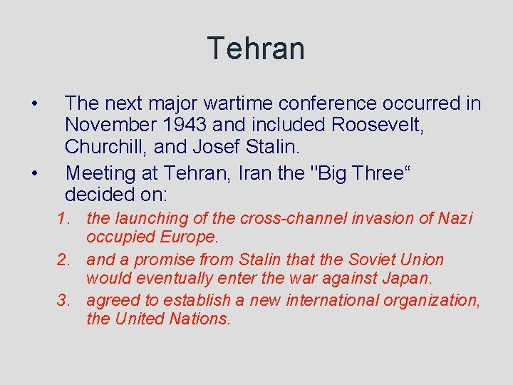 Tehran • • The next major wartime conference occurred in November 1943 and included