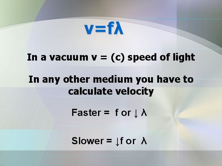 v=fλ In a vacuum v = (c) speed of light In any other medium