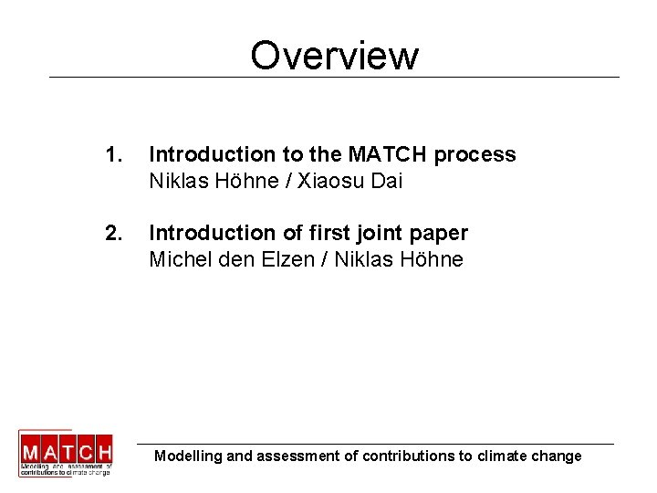 Overview 1. Introduction to the MATCH process Niklas Höhne / Xiaosu Dai 2. Introduction
