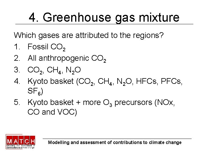 4. Greenhouse gas mixture Which gases are attributed to the regions? 1. Fossil CO