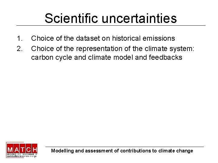 Scientific uncertainties 1. 2. Choice of the dataset on historical emissions Choice of the