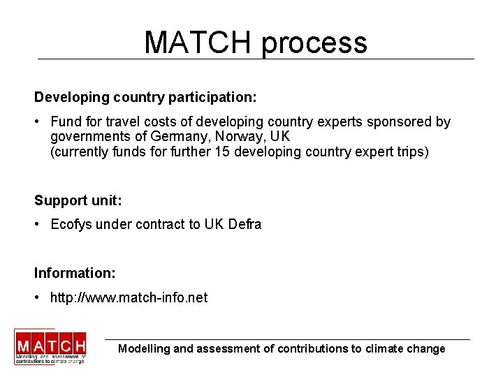MATCH process Developing country participation: • Fund for travel costs of developing country experts