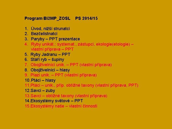 Program Bi 2 MP_ZOSL 1. 2. 3. 4. PS 2014/15 Úvod, nižší strunatci Bezčelistnatci