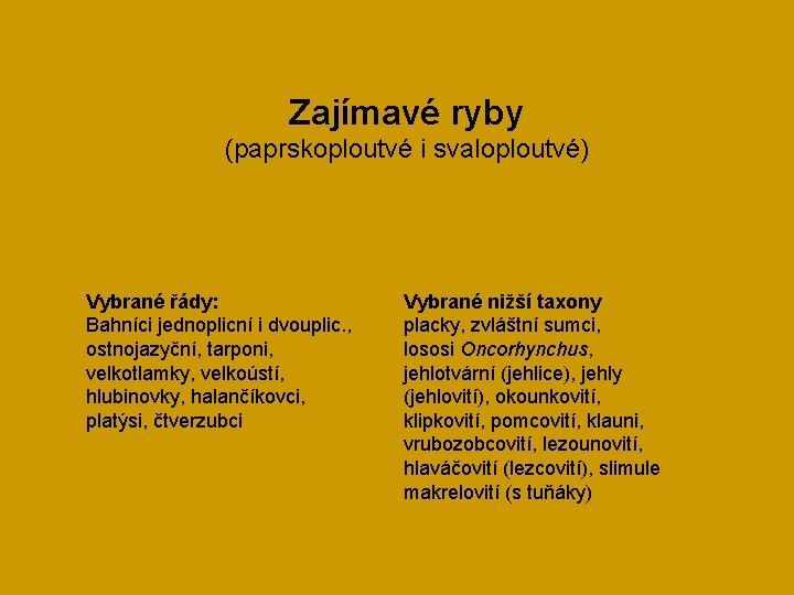 Zajímavé ryby (paprskoploutvé i svaloploutvé) Vybrané řády: Bahníci jednoplicní i dvouplic. , ostnojazyční, tarponi,