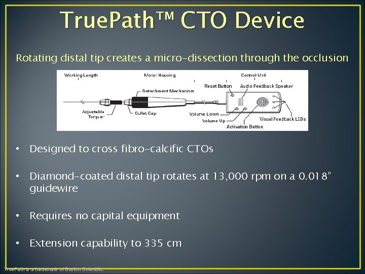 True. Path™ CTO Device Rotating distal tip creates a micro-dissection through the occlusion •