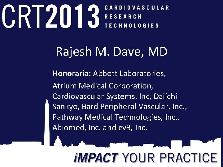 Rajesh M. Dave, MD Honoraria: Abbott Laboratories, Atrium Medical Corporation, Cardiovascular Systems, Inc, Daiichi