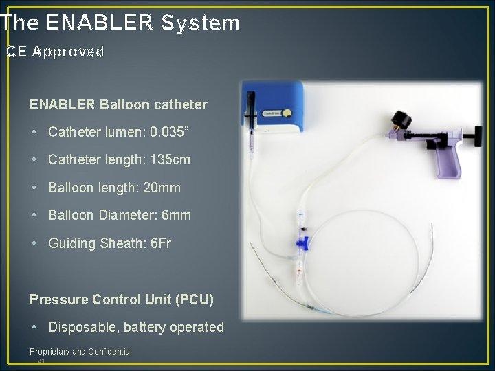 """The ENABLER System CE Approved ENABLER Balloon catheter • Catheter lumen: 0. 035"""" •"""