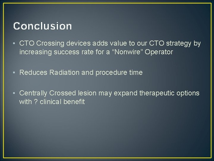 Conclusion • CTO Crossing devices adds value to our CTO strategy by increasing success