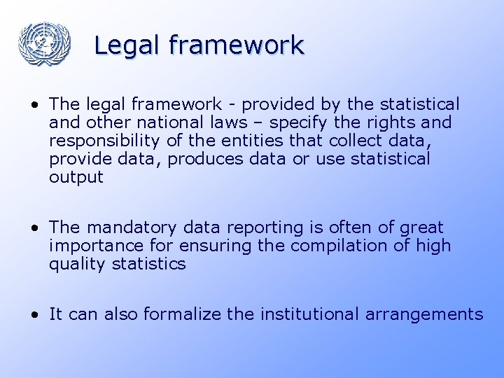 Legal framework • The legal framework - provided by the statistical and other national