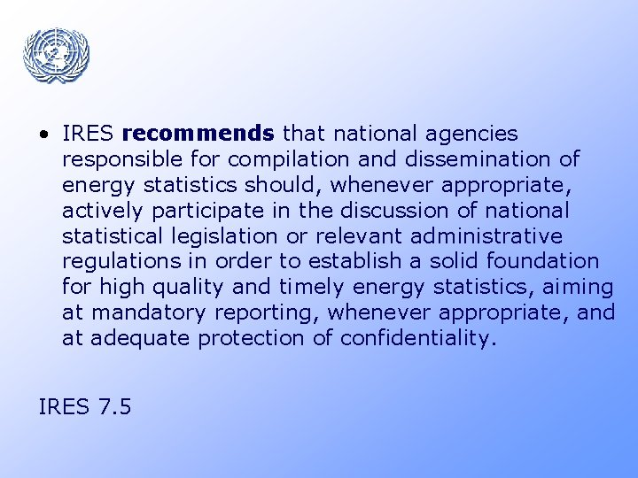 • IRES recommends that national agencies responsible for compilation and dissemination of energy
