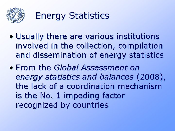 Energy Statistics • Usually there are various institutions involved in the collection, compilation and