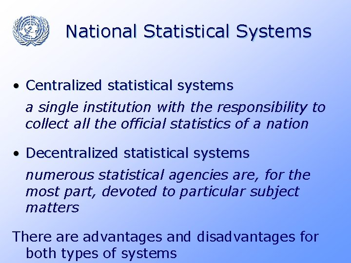 National Statistical Systems • Centralized statistical systems a single institution with the responsibility to