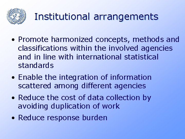 Institutional arrangements • Promote harmonized concepts, methods and classifications within the involved agencies and