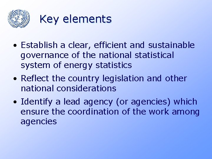 Key elements • Establish a clear, efficient and sustainable governance of the national statistical
