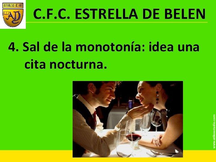C. F. C. ESTRELLA DE BELEN 4. Sal de la monotonía: idea una cita