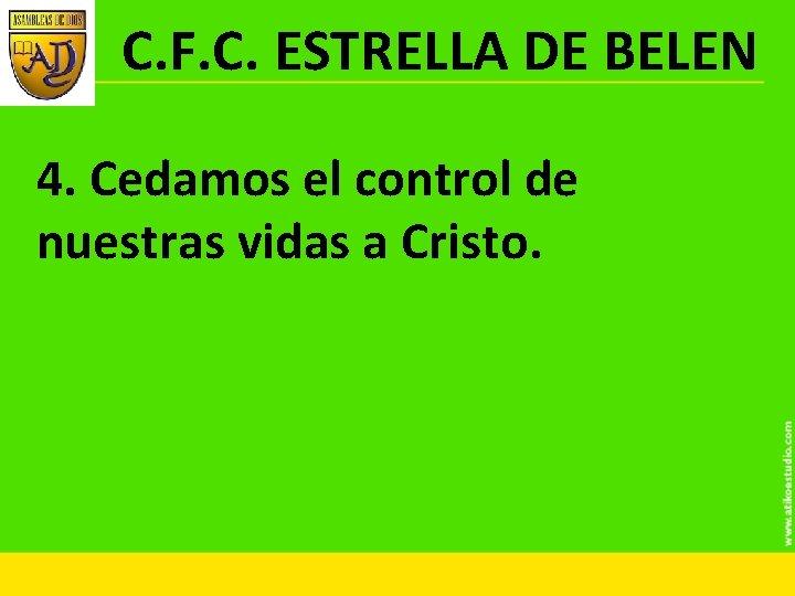 C. F. C. ESTRELLA DE BELEN 4. Cedamos el control de nuestras vidas a