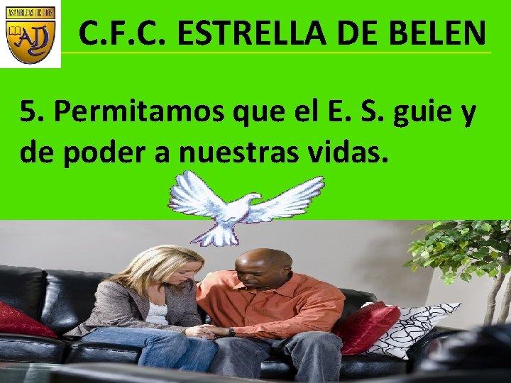 C. F. C. ESTRELLA DE BELEN 5. Permitamos que el E. S. guie y