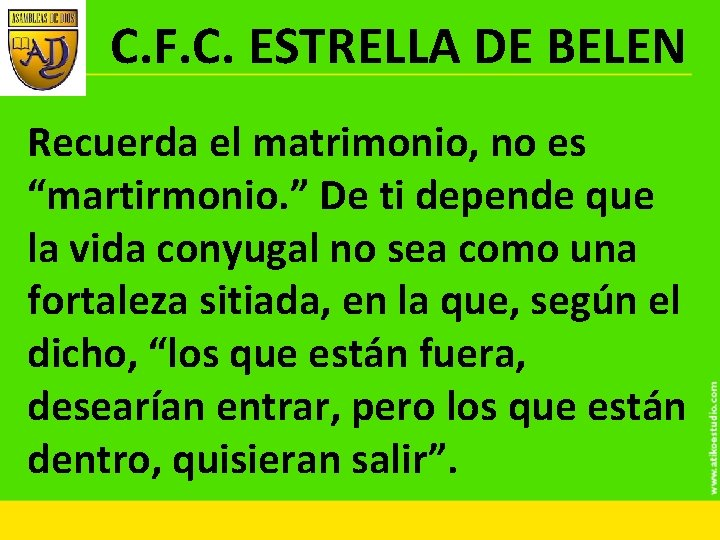 """C. F. C. ESTRELLA DE BELEN Recuerda el matrimonio, no es """"martirmonio. """" De"""