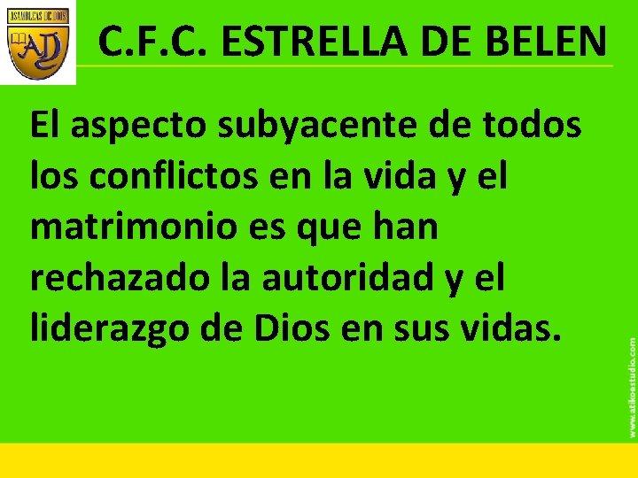 C. F. C. ESTRELLA DE BELEN El aspecto subyacente de todos los conflictos en