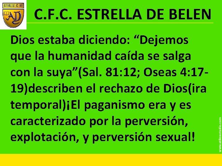 """C. F. C. ESTRELLA DE BELEN Dios estaba diciendo: """"Dejemos que la humanidad caída"""