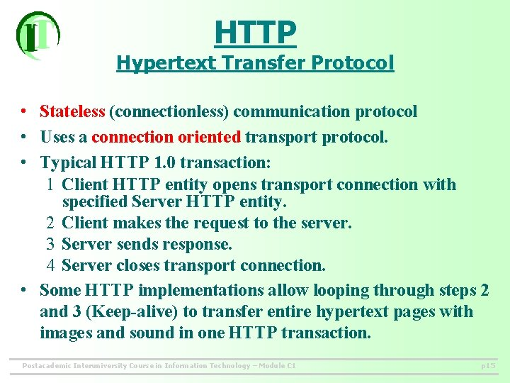 HTTP Hypertext Transfer Protocol • Stateless (connectionless) communication protocol • Uses a connection oriented