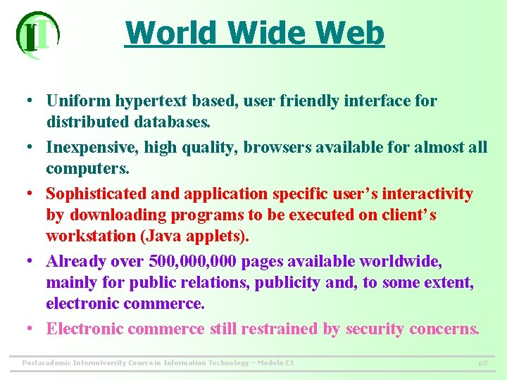 World Wide Web • Uniform hypertext based, user friendly interface for distributed databases. •