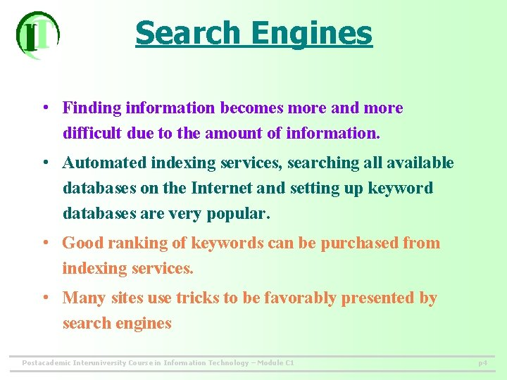 Search Engines • Finding information becomes more and more difficult due to the amount