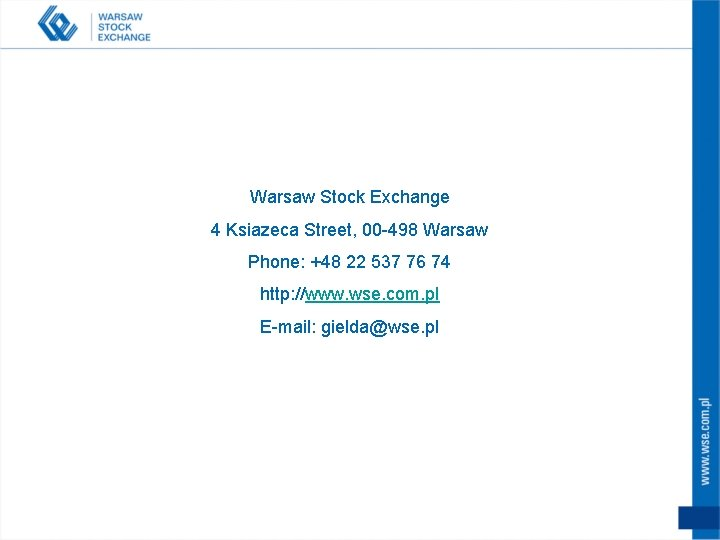 Warsaw Stock Exchange 4 Ksiazeca Street, 00 -498 Warsaw Phone: +48 22 537 76