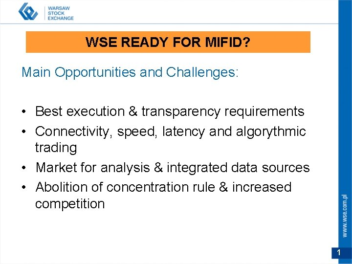 WSE READY FOR MIFID? Main Opportunities and Challenges: • Best execution & transparency requirements