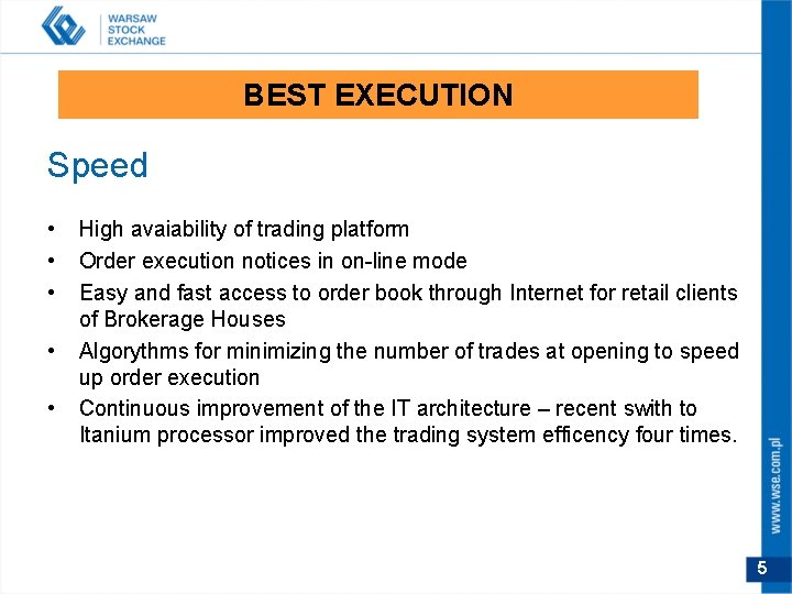 BEST EXECUTION Speed • • • High avaiability of trading platform Order execution notices