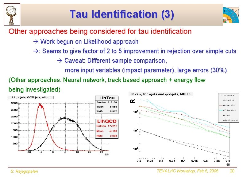 Tau Identification (3) Other approaches being considered for tau identification Work begun on Likelihood