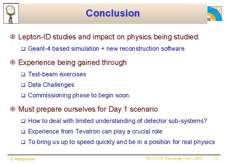 Conclusion T Lepton-ID studies and impact on physics being studied. q Geant-4 based simulation