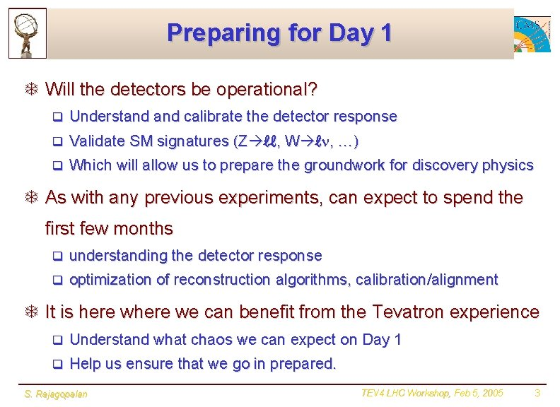 Preparing for Day 1 T Will the detectors be operational? q Understand calibrate the