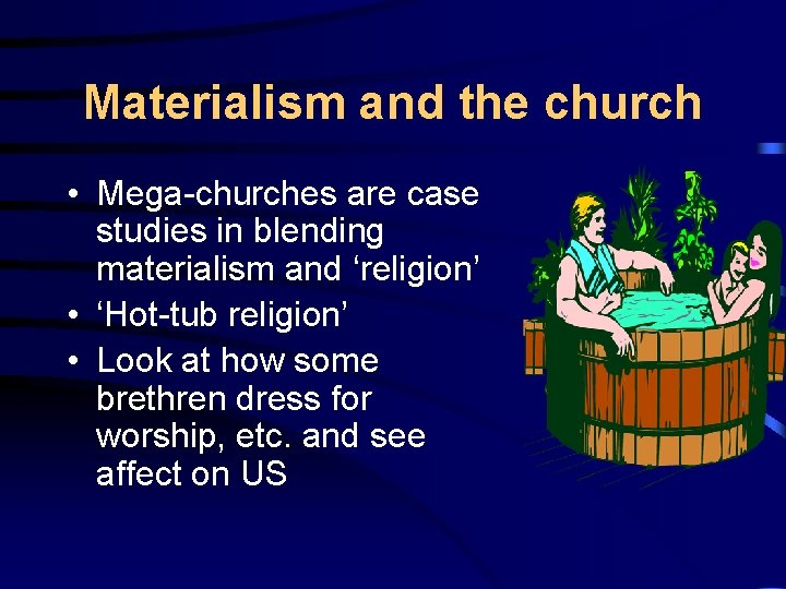 Materialism and the church • Mega-churches are case studies in blending materialism and 'religion'