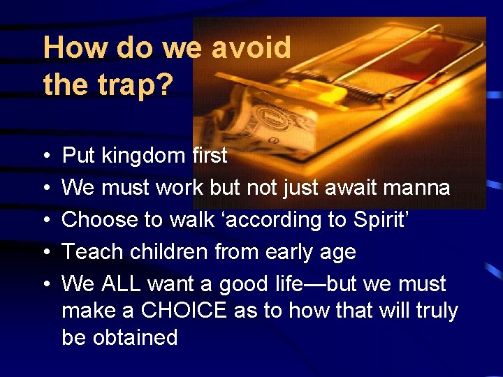 How do we avoid the trap? • • • Put kingdom first We must