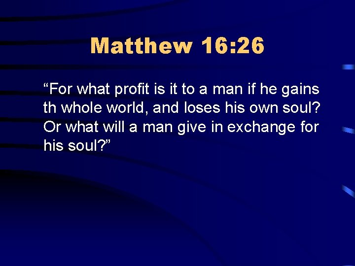 """Matthew 16: 26 """"For what profit is it to a man if he gains"""
