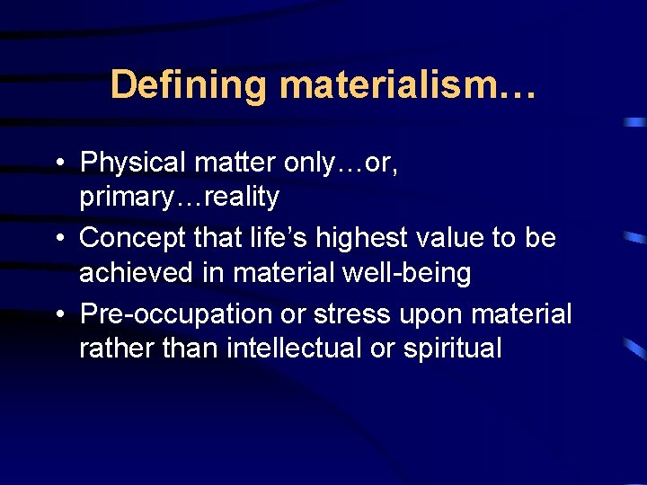 Defining materialism… • Physical matter only…or, primary…reality • Concept that life's highest value to