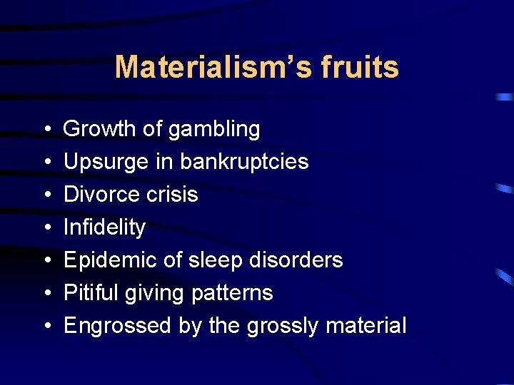 Materialism's fruits • • Growth of gambling Upsurge in bankruptcies Divorce crisis Infidelity Epidemic