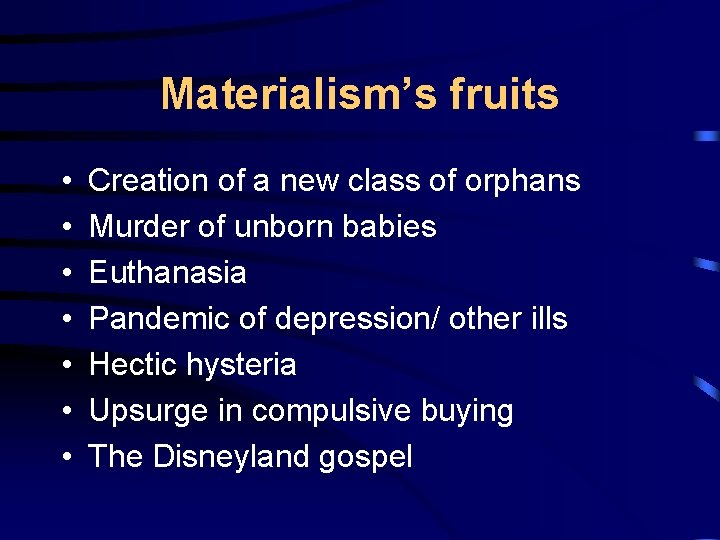 Materialism's fruits • • Creation of a new class of orphans Murder of unborn