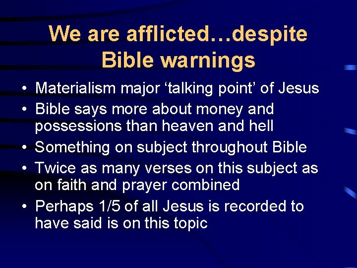 We are afflicted…despite Bible warnings • Materialism major 'talking point' of Jesus • Bible