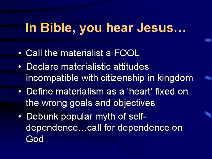 In Bible, you hear Jesus… • Call the materialist a FOOL • Declare materialistic