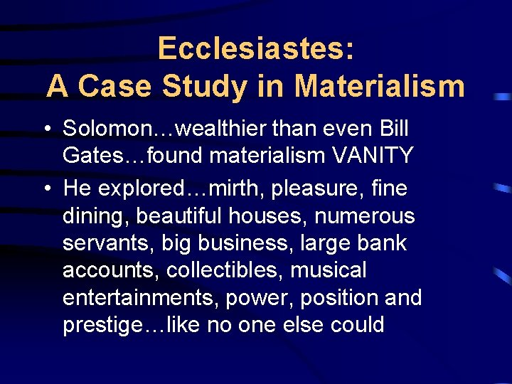 Ecclesiastes: A Case Study in Materialism • Solomon…wealthier than even Bill Gates…found materialism VANITY