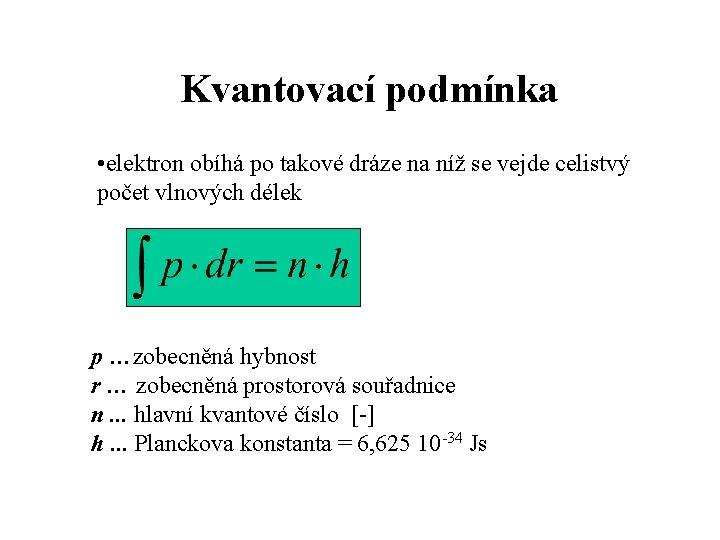 Kvantovací podmínka • elektron obíhá po takové dráze na níž se vejde celistvý počet