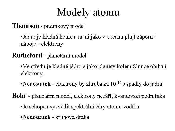 Modely atomu Thomson - pudinkový model • Jádro je kladná koule a na ni