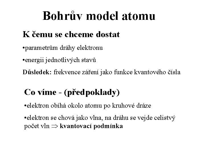 Bohrův model atomu K čemu se chceme dostat • parametrům dráhy elektronu • energii